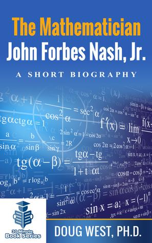 The Mathematician John Forbes Nash Jr.: A Short Biography
