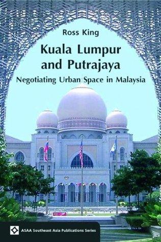Kuala Lumpur and Putrajaya: Negotiating Urban Space in Malaysia (ASAA Southeast Asia) (ASAA Southeast Asia Series)
