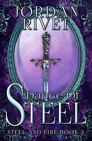Dance of Steel (Steel and Fire, #3)