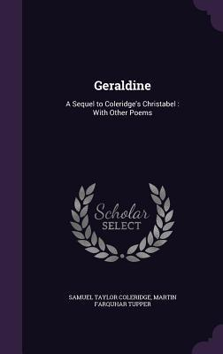 Geraldine: A Sequel to Coleridge's Christabel: With Other Poems