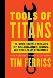 Tools of Titans: The Tactics, Routines, and Habits of Billionaires, Icons, and World-Class Performers Book Pdf