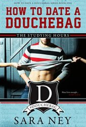 The Studying Hours (How to Date a Douchebag, #1) Book