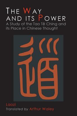 The Way and Its Power: Lao Tzu's Tao Te Ching and Its Place in Chinese Thought