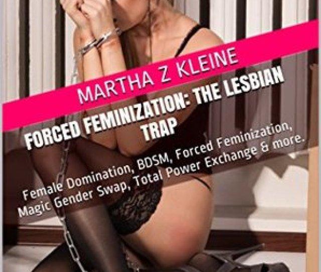 Forced Feminization By Martha Z Kleine