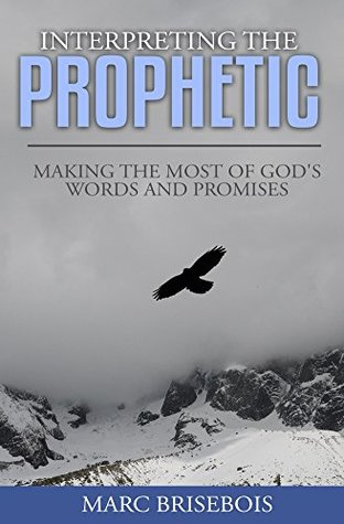 Interpreting the Prophetic: Making the Most of God's Words and Promises
