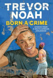 Born a Crime: Stories From a South African Childhood Pdf Book