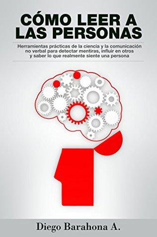 Cómo leer a las personas: Herramientas prácticas de la ciencia para detectar mentiras, influir en otros y saber lo que realmente siente una persona: Lea ... y detectar mentiras nº 1)