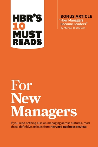 "HBR's 10 Must Reads for New Managers (with bonus article ""How Managers Become Leaders"" by Michael D. Watkins) (HBR's 10 Must Reads)"
