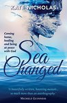 Sea Changed: Coming Home, Healing and Being at Peace With God