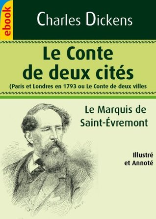 Le Conte de deux cités - Paris et Londres en 1793 - Le Marquis de Saint-Évremont (Illustré et Annoté)