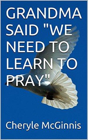 "GRANDMA SAID ""WE NEED TO LEARN TO PRAY"" (GRANDMA SAID Story Books for Children Book 4)"