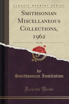 Smithsonian Miscellaneous Collections, 1962, Vol. 142