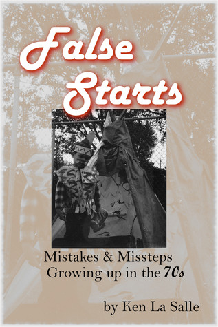 False Starts: Mistakes & Missteps Growing Up In The 70s