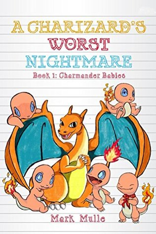 A Charizard's Worst Nightmare (Book 1): Charmander Babies (An Unofficial Pokemon Go Diary Book for Kids Ages 6 - 12 (Preteen)