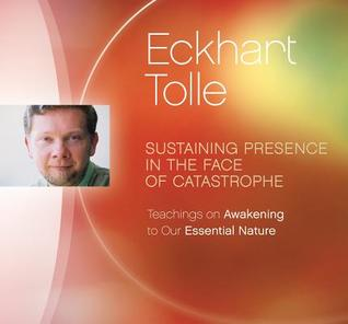 Sustaining Presence in the Face of Catastrophe: Teachings on Awakening to Our Essential Nature