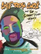 Chef Roy Choi and the Street Food Remix written by Jacqueline Briggs Martin and June Jo Lee, illustrated by Man One