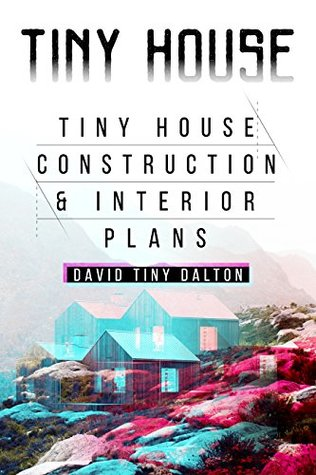 Tiny House: Tiny House Construction & Interior Plans