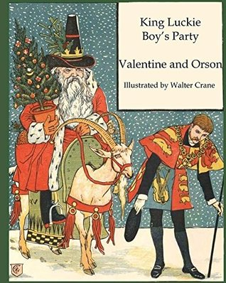 King Luckie Boy's Party Valentine and Orson: Walter Crane's Ultimate Picture Book (Nursery Rhyme Story Time 8)