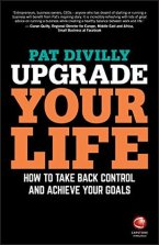 Upgrade Your Life by Pat Divilly