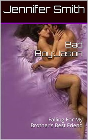 Bad Boy:Jason: Falling For My Brother's Best Friend