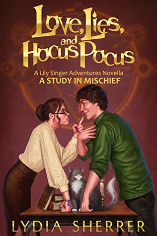 Love, Lies, and Hocus Pocus: A Study In Mischief (The Lily Singer Adventures, #2.5)