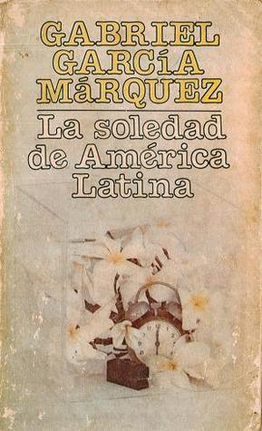 La soledad de América Latina. Escritos sobre arte y literatura, 1948-1984