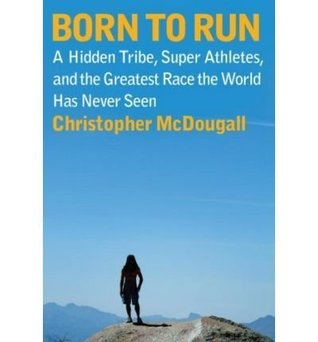 Born to Run: A Hidden Tribe, Superathletes, and the Greatest Race the World Has Never Seen [ BORN TO RUN: A HIDDEN TRIBE, SUPERATHLETES, AND THE GREATEST RACE THE WORLD HAS NEVER SEEN ] by McDougall, Christopher (Author) May-05-2009 [ Hardcover ]