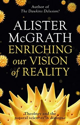 Enriching our Vision of Reality: Theology and the natural sciences in dialogue