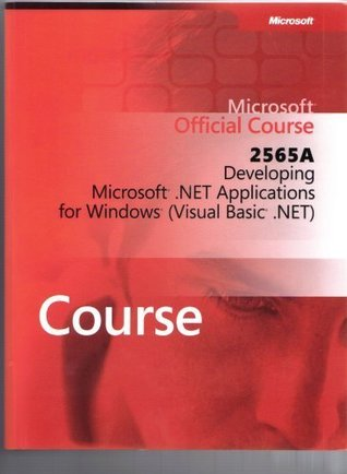Developing Microsoft .Net Applications for Windows (Visual Basic .Net) (Microsoft official coruse, 2565A)