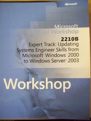 2210B Expert Track: Updating Systems Engineer Skills from Microsoft Windows 2000 to Windows Server 2003
