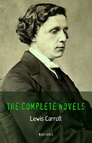Lewis Carroll: The Complete Novels [Alice's Adventures in Wonderland, Through the Looking Glass, Sylvie and Bruno, Sylvie and Bruno Concluded] (Book House)