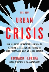 The New Urban Crisis: How Our Cities Are Increasing Inequality, Deepening Segregation, and Failing the Middle Class—and What We Can Do About It Book