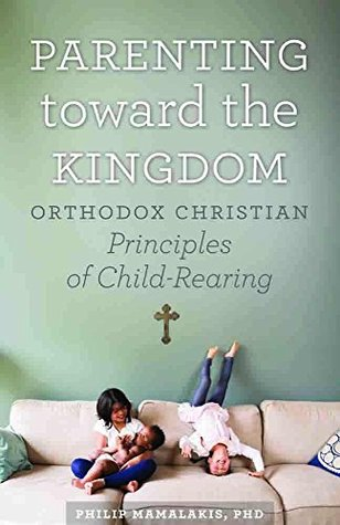 Parenting Toward the Kingdom: Orthodox Principles of Child-Rearing