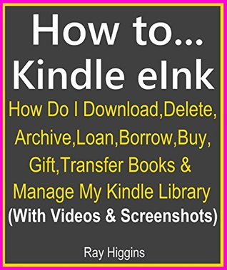 How to... Kindle eInk? Kindle eInk Q & A Guide: How Do I Download, Delete, Archive, Loan, Borrow, Buy, Gift, Transfer Books & Manage My Kindle Library (With ... for 2016!) (Useful User Guide Book 5)