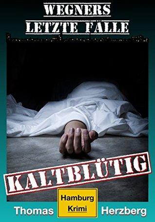 Kaltblütig (Wegners letzte Fälle): Hamburg Krimi