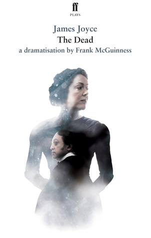The Dead: In a Dramatisation by Frank McGuinness