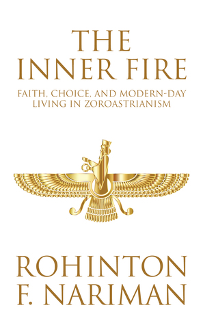 The Inner Fire : Faith, Choice, and Modern-Day Living in Zoroastrianism