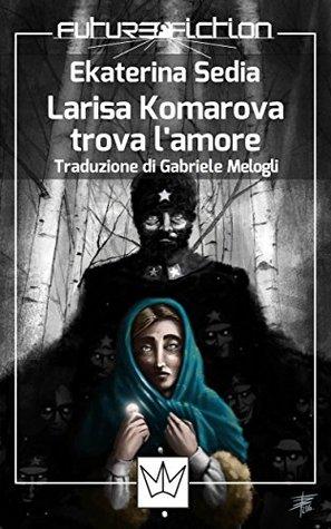Larisa Komarova trova l'amore (Future Fiction Vol. 33)
