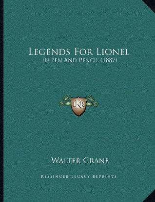 Legends for Lionel: In Pen and Pencil (1887)