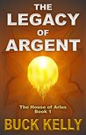 The Legacy of Argent (The House of Arlus Book 1)