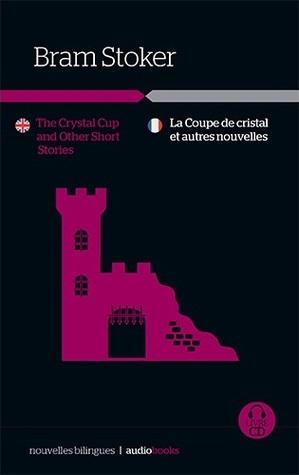 The Crystal Cup and Other Short Stories / La Coupe de cristal et autres nouvelles