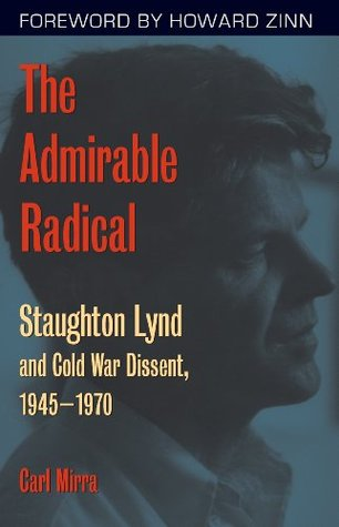 The Admirable Radical: Staughton Lynd and Cold War Dissent, 1945–1970