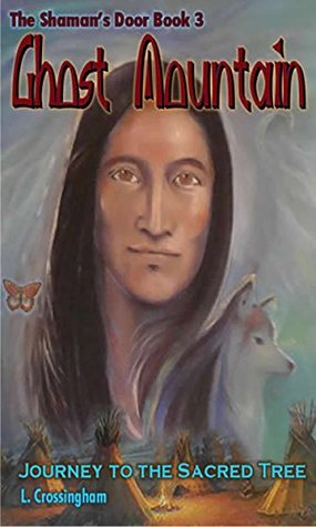 Ghost Mountain: Journey to the Sacred Tree (The Shaman's Door Book 3)