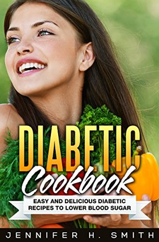 Diabetic Cookbook: Easy and Delicious Diabetic Recipes to Lower Blood Sugar