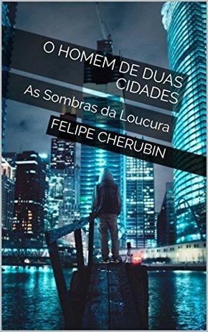 O Homem de Duas Cidades: As Sombras da Loucura