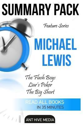 Summary Pack Feature Series: Micheal Lewis Summaries: Flash Boys: A Wall Street Revolt Liar's Poker the Big Short: Inside the Doomsday Machine