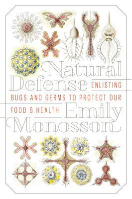 Natural Defense: Enlisting Bugs and Germs to Protect Our Food and Health