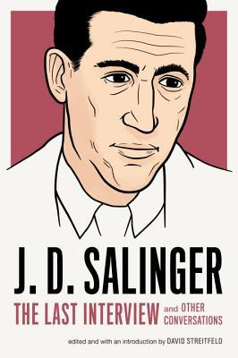J. D. Salinger: The Last Interview and Other Conversations