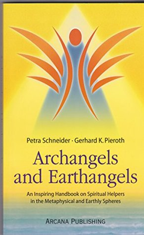 Archangels and Earthangels: Handbook on Spiritual Helpers in the Metaphysical and Earthly Spheres