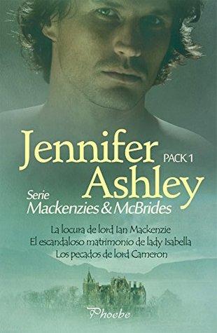Serie Mackenzies/McBrides. Pack 1: La locura de lord Ian Mackenzie, El escandaloso matrimonio de lady Isabella, Los pecados de lord Cameron